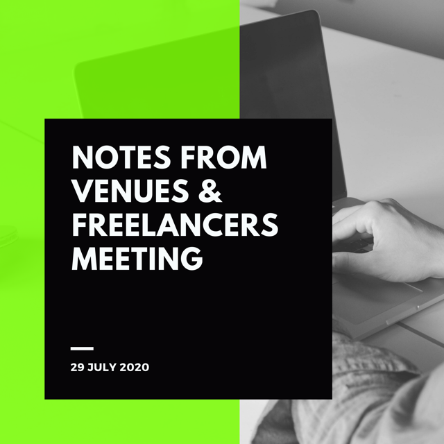 Notes from Venues & Freelancers Meeting 29 July 2020