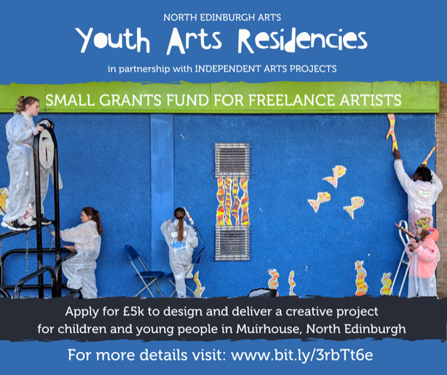 North Edinburgh Arts YOUTH ARTS RESIDENCIES (in partnership with IAP). Small Grants Fund for Freelance Arts Practitioners. Image: Multiple young people are pictured in overalls, standing on chairs or step ladders applying colourful artworks of fish & seaweed with silicon to a vibrant outside wall. Logos: North Edinburgh Arts, Independent Arts Projects, Youth Music Initiative, Creative Scotland and Scottish Government.